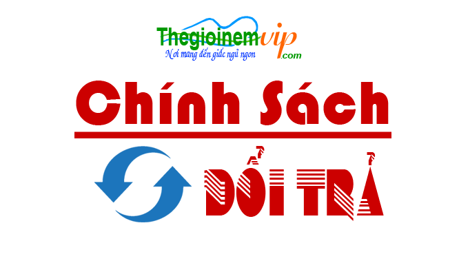 chinh-sach-doi-tra-the-gioi-nem-vip