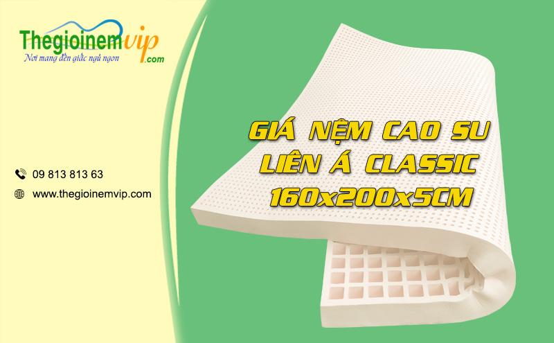 Nệm cao su Liên Á Classic New 160x200x5cm giá bao nhiêu?