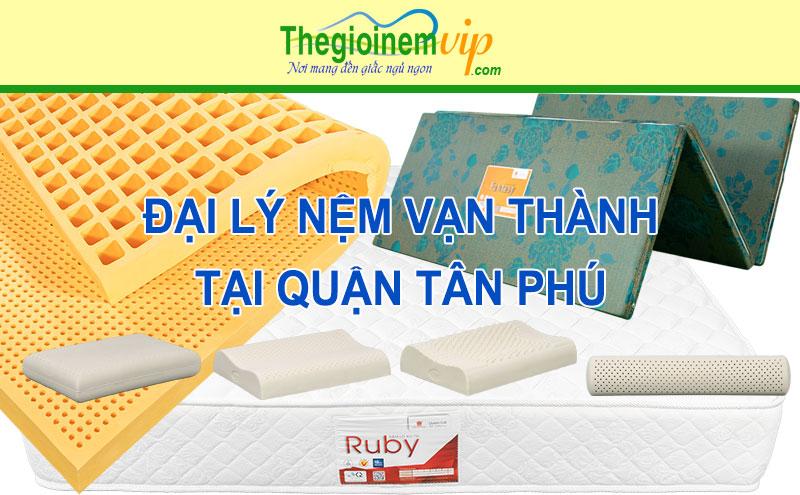 Đại lý nệm Vạn Thành tại quận Tân Phú TPHCM