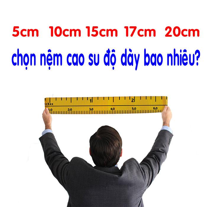 Nệm Cao Su Dày 5cm 10cm 15cm 17cm 20cm Nên Mua Loại Nào